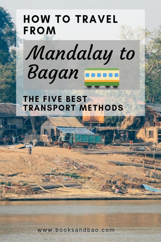 How to Get From Mandalay to Bagan | Five Modes of Transport | Books and Bao