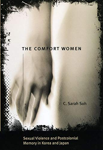 The Comfort Women Sexual Violence and Postcolonial Memory in Korea and Japan